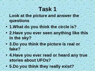 Task 1 Look at the picture and answer the questions 1.What do you think the c