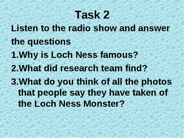 Task 2 Listen to the radio show and answer the questions 1.Why is Loch Ness f...