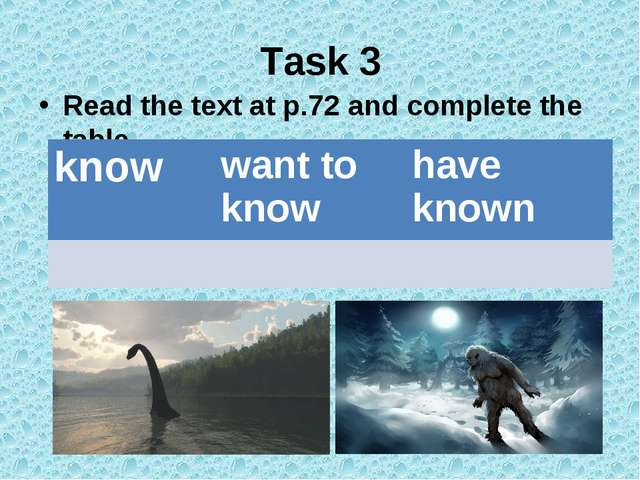 Task 3 Read the text at p.72 and complete the table know	want to know	have kn...