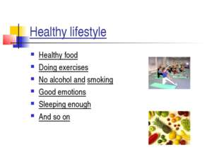 Healthy lifestyle Healthy food Doing exercises No alcohol and smoking Good em