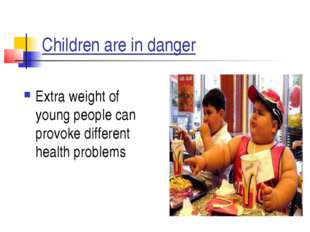 Children are in danger Extra weight of young people can provoke different hea