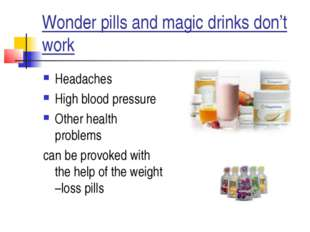 Wonder pills and magic drinks don't work Headaches High blood pressure Other