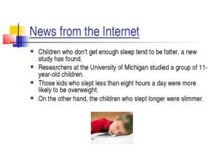 News from the Internet Children who don't get enough sleep tend to be fatter,