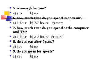 5. is enough for you? a) yes b) no 6. how much time do you spend in open air?