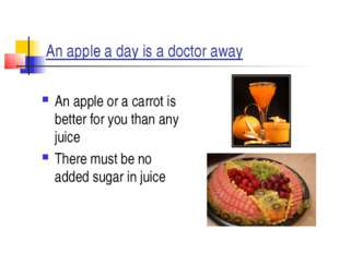 An apple a day is a doctor away An apple or a carrot is better for you than a