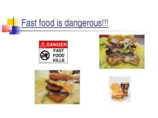 Fast food is dangerous!!!