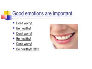 Good emotions are important Don't worry! Be healthy! Don't worry! Be healthy!