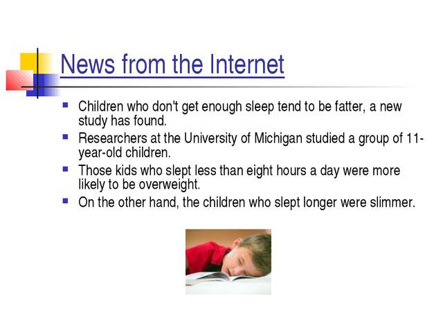 News from the Internet Children who don't get enough sleep tend to be fatter,...