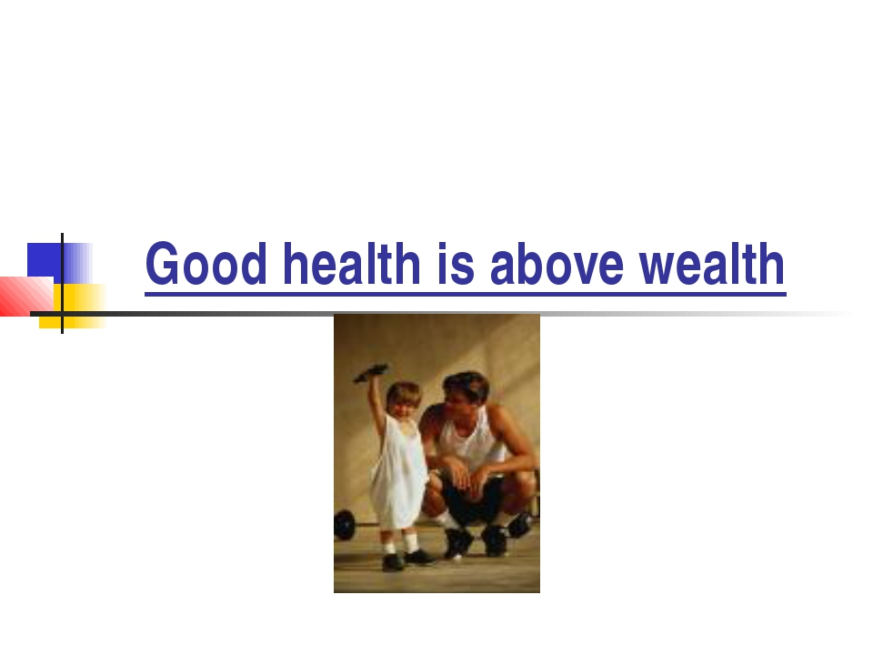 Good health is above wealth