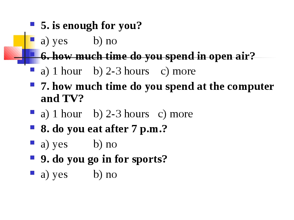 5. is enough for you? a) yes b) no 6. how much time do you spend in open air?...