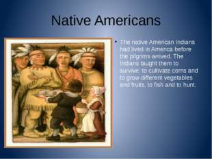 Native Americans The native American Indians had lived in America before the