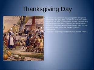 Thanksgiving Day Life in Plymouth settlement was getting better. The people w