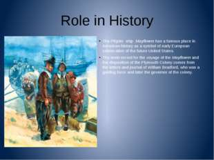 Role in History The Pilgrim ship Mayflowerhas a famous place in American hi