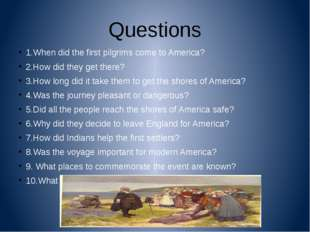 Questions 1.When did the first pilgrims come to America? 2.How did they get t