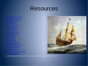 Resources http://mayflowerhistory.com http://mayflowersteps.co.uk http://en.w