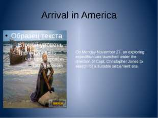 Arrival in America On Monday November 27, an exploring expedition was launche
