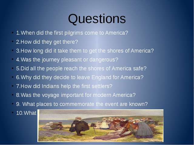 Questions 1.When did the first pilgrims come to America? 2.How did they get t...