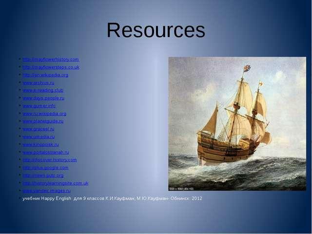 Resources http://mayflowerhistory.com http://mayflowersteps.co.uk http://en.w...