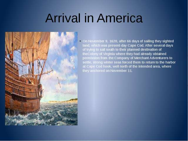 Arrival in America On November 9, 1620, after 66 days of sailing they sighted...