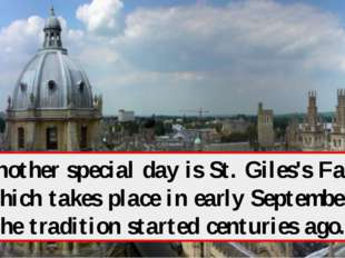 Another special day is St. Giles's Fair which takes place in early September.