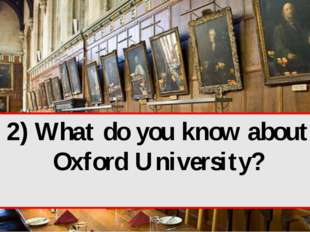 2) What do you know about Oxford University?