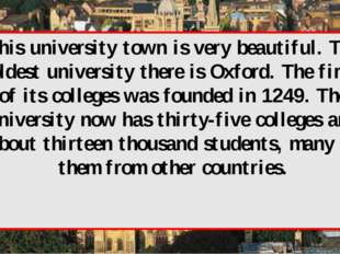 This university town is very beautiful. The oldest university there is Oxford