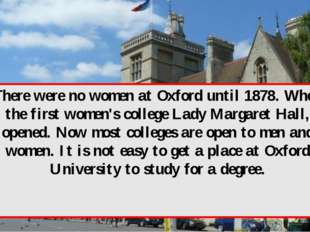 There were no women at Oxford until 1878. When the first women's college Lady