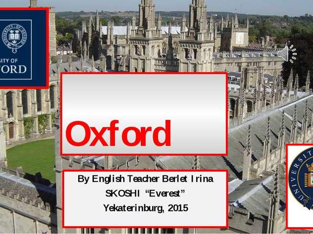 "Oxford By English Teacher Berlet Irina SKOSHI ""Everest"" Yekaterinburg, 2015"