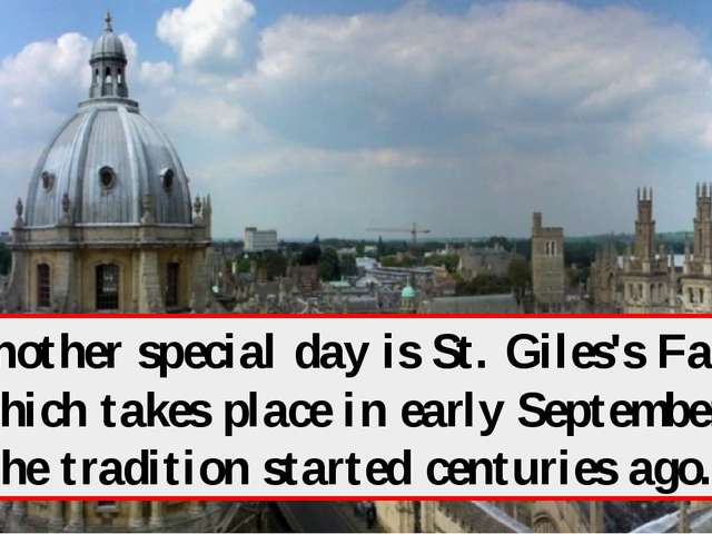 Another special day is St. Giles's Fair which takes place in early September....