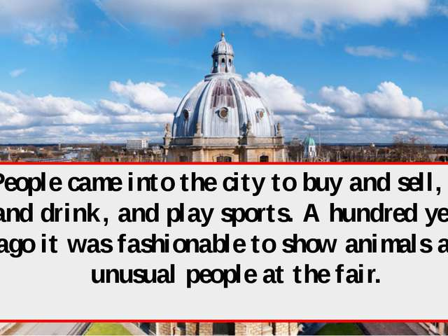 People came into the city to buy and sell, eat and drink, and play sports. A...