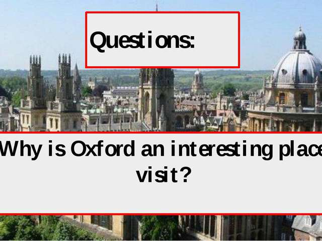 Questions: 1) Why is Oxford an interesting place to visit?
