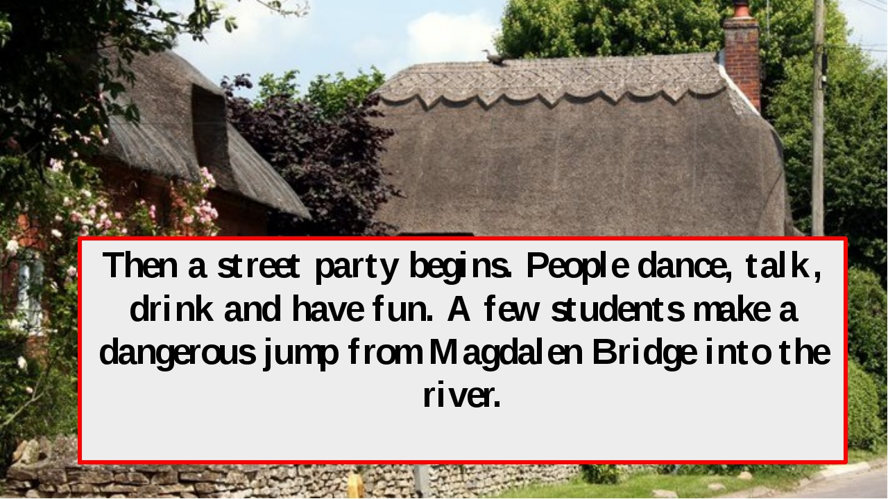 Then a street party begins. People dance, talk, drink and have fun. A few stu...
