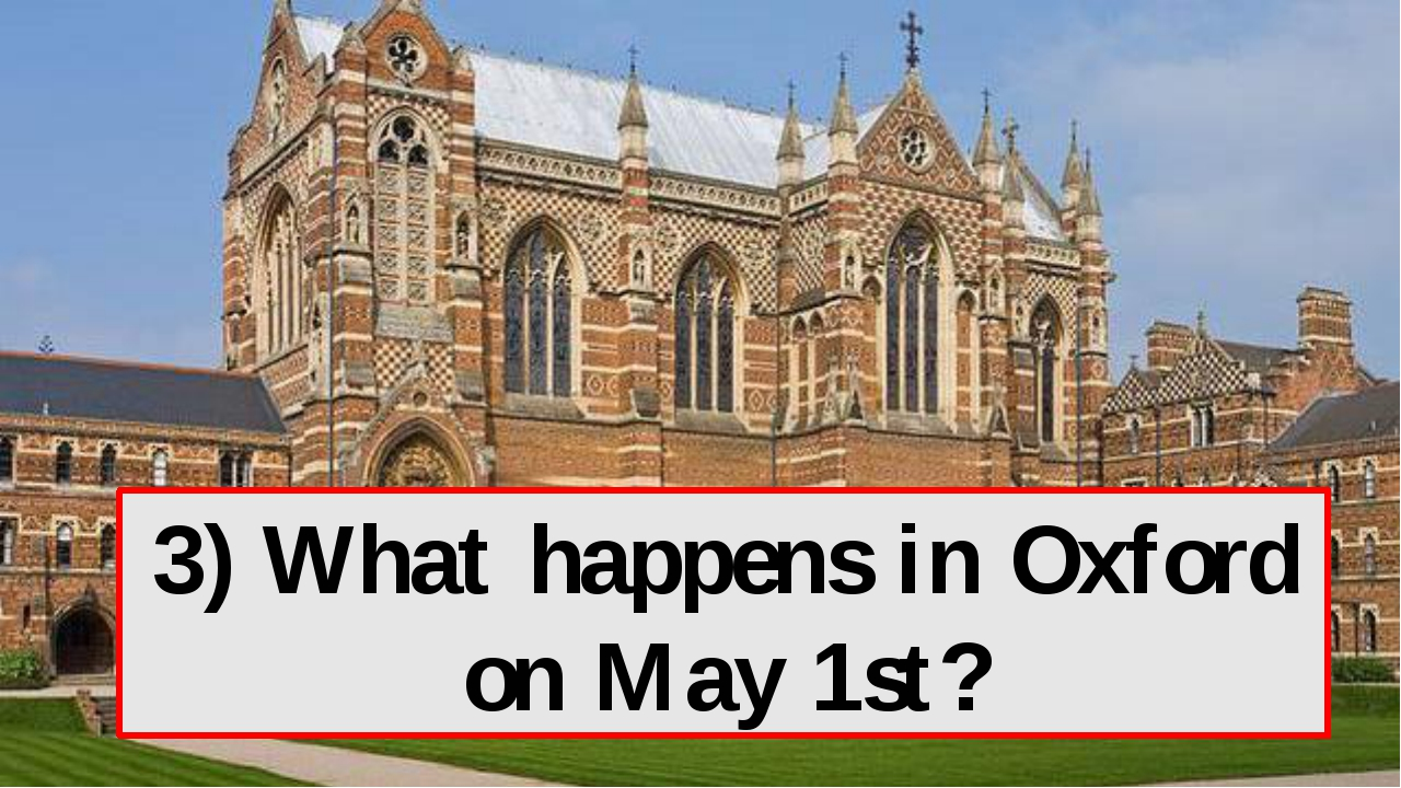 3) What happens in Oxford on May 1st?