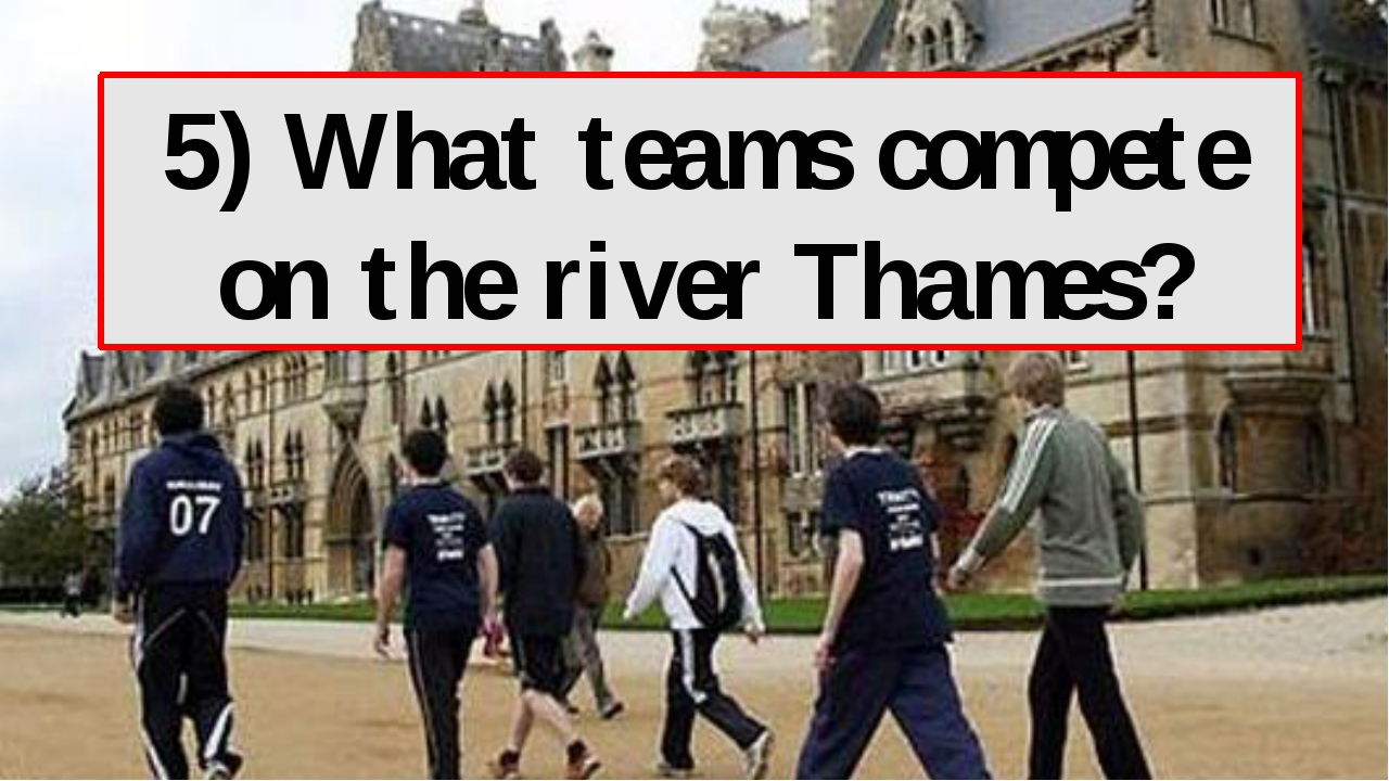 5) What teams compete on the river Thames?