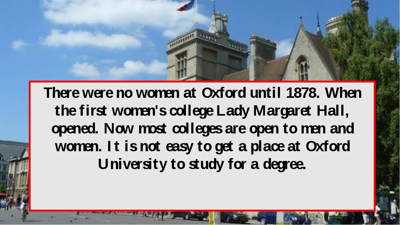 There were no women at Oxford until 1878. When the first women's college Lady...