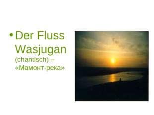 Der Fluss Wasjugan (chantisch) – «Мамонт-река»
