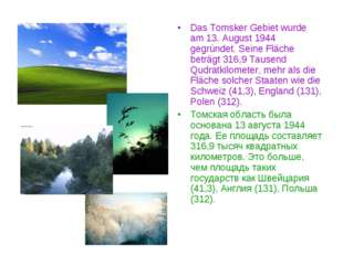 Das Tomsker Gebiet wurde am 13. August 1944 gegründet. Seine Fläche beträgt 3