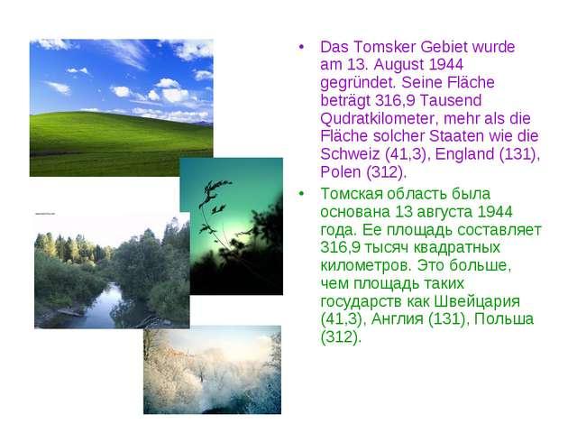 Das Tomsker Gebiet wurde am 13. August 1944 gegründet. Seine Fläche beträgt 3...