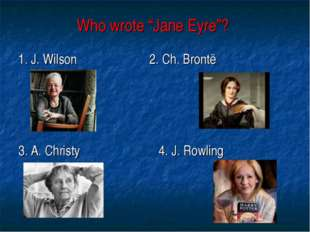 "Who wrote ""Jane Eyre""? 1. J. Wilson 2. Ch. Brontё 3. A. Christy 4. J. Rowling"
