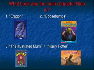 "What book was the main character Nina in? 1. ""Eragon"" 2. ""Goosebumps"" 3. ""The"