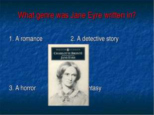 What genre was Jane Eyre written in? 1. A romance 2. A detective story 3. A h