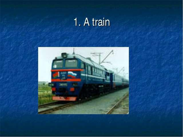 1. A train