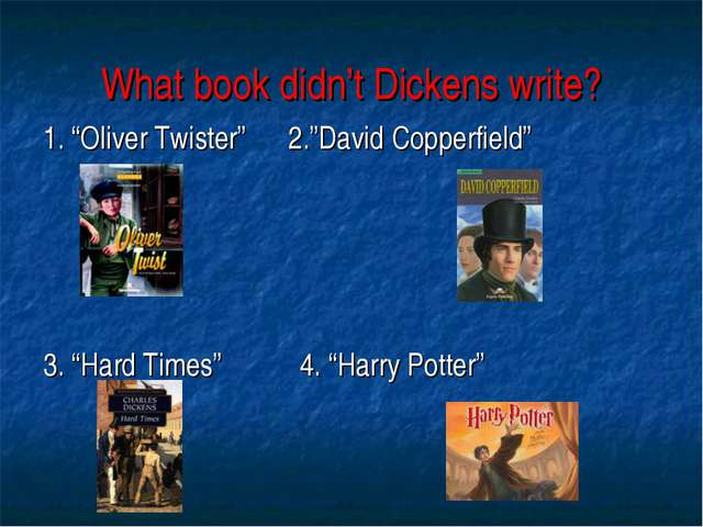 "What book didn't Dickens write? 1. ""Oliver Twister"" 2.""David Copperfield"" 3...."