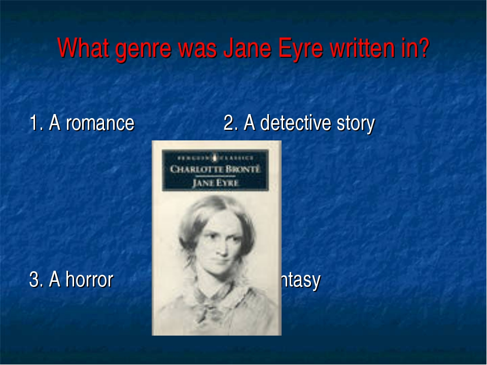 What genre was Jane Eyre written in? 1. A romance 2. A detective story 3. A h...