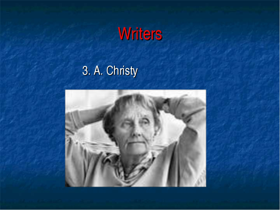 Writers 3. A. Christy