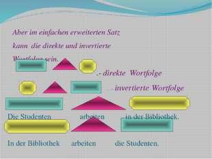 Aber im einfachen erweiterten Satz kann die direkte und invertierte Wortfolg