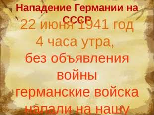 Нападение Германии на СССР 22 июня 1941 год 4 часа утра, без объявления войн