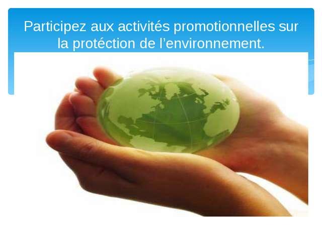 Participez aux activités promotionnelles sur la protéction de l'environnement.