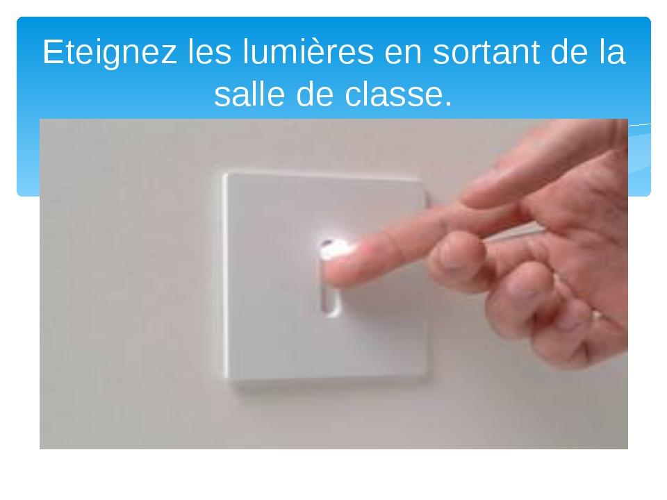 Eteignez les lumières en sortant de la salle de classe.