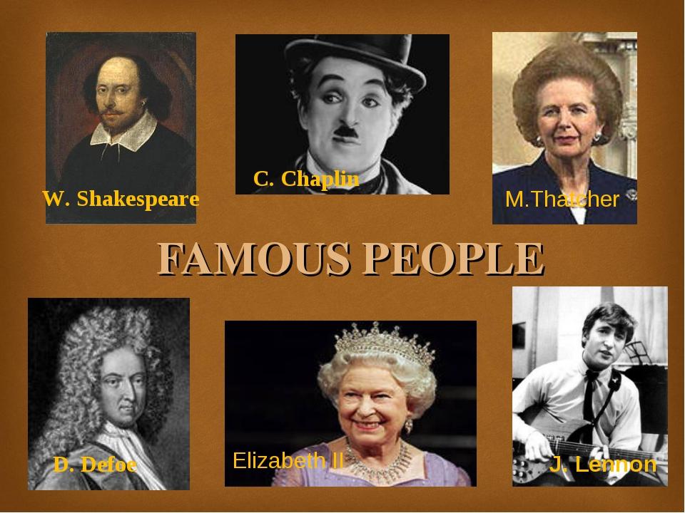 FAMOUS PEOPLE W. Shakespeare C. Chaplin D. Defoe J. Lennon Elizabeth II M.Tha...